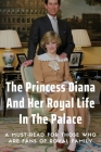 The Princess Diana And Her Royal Life In The Palace: A Must-Read For Those Who Are Fans Of Royal Family: Books About The Royal Family Cover Image