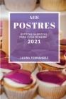 MIS Postres 2021 (Cake Recipes 2021 Spanish Edition): Recetas Sabrosas Para Cada Ocasion Cover Image
