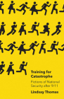Training for Catastrophe: Fictions of National Security after 9/11 Cover Image
