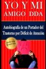 YO Y MI Amigo DDA - Autobiografía de un Portador del Trastorno por Déficit de Atención. Edición Especial Cover Image