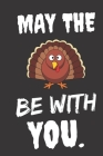 Be With You: Thanksgiving Notebook - For Anyone Who Loves To Gobble Turkey This Season Of Gratitude - Suitable to Write In and Take Cover Image