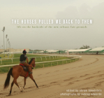 The Horses Pulled Me Back to Them: Life on the Backside of the New Orleans Fair Grounds Cover Image
