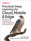 Practical Deep Learning for Cloud, Mobile, and Edge: Real-World AI & Computer-Vision Projects Using Python, Keras & Tensorflow Cover Image
