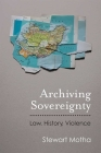 Archiving Sovereignty: Law, History, Violence (Law, Meaning, And Violence) Cover Image