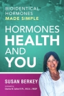 Hormones Health and You: Bioidentical Hormones Made Simple Cover Image