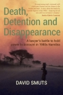 Death, Detention and Disappearance: A lawyer's battle to hold power to account in 1980s Namibia Cover Image
