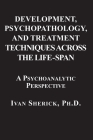 Development, Psychopathology, and Treatment Techniques Across the Life-Span: A Psychoanalytic Approach Cover Image