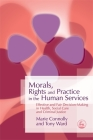 Morals, Rights and Practice in the Human Services: Effective and Fair Decision-Making in Health, Social Care and Criminal Justice Cover Image