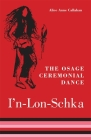 The Osage Ceremonial Dance I'n-Lon-Schka, Volume 201 (Civilization of the American Indian #201) Cover Image