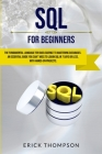 Sql for Beginners: The Fundamental Language for Data Science to Mastering Databases. An Essential Guide you Can't Miss to Learn Sql in 7 Cover Image