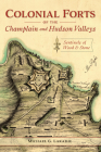 Colonial Forts of the Champlain and Hudson Valleys: Sentinels of Wood and Stone Cover Image