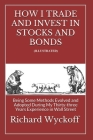 How I Trade and Invest In Stocks and Bonds (Illustrated): Being Some Methods Evolved and Adopted During My Thirty-three Years Experience in Wall Stree Cover Image