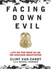 Facing Down Evil: Life on the Edge as an FBI Hostage Negotiator Cover Image