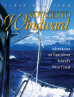 Voyages to Windward: Sailing Adventures on Vancouver Island's West Coast Cover Image