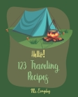 Hello! 123 Traveling Recipes: Best Traveling Cookbook Ever For Beginners [Book 1] Cover Image