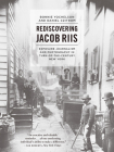 Rediscovering Jacob Riis: Exposure Journalism and Photography in Turn-of-the-Century New York Cover Image