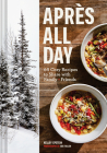 Apres All Day: 65+ Cozy Recipes to Share with Family and Friends Cover Image