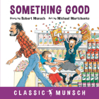 Something Good (Classic Munsch) Cover Image