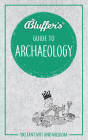 Bluffer's Guide to Archaeology: Instant Wit and Wisdom (Bluffer's Guides) Cover Image