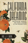 California Dreaming: Boosterism, Memory, and Rural Suburbs in the Golden State Cover Image