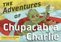 The Adventures of Chupacabra Charlie (Latinographix) Cover Image