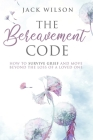 The Bereavement Code: How To Survive Grief and Move Beyond the Loss of a Loved One Cover Image