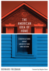 The American Idea of Home: Conversations about Architecture and Design Cover Image