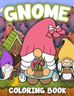 Gnome Coloring Book: Beautiful Gnomes for Stress Relief and Relaxation - 50 Coloring Pages with Cute Gnomes For Adults and Kids Cover Image