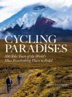 Cycling Paradises: 100 Bike Tours of the World's Most Breathtaking Places to Pedal Cover Image