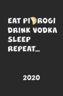 2020: Kalender EAT PIEROGI DRINK VODKA Polen Herkunft - Piroggen Piroggi Planer - Polnisches Essen Terminplaner - Terminkale Cover Image