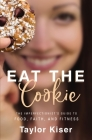 Eat the Cookie: The Imperfectionist's Guide to Food, Faith, and Fitness Cover Image