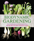Biodynamic Gardening: Grow Healthy Plants and Amazing Produce with the Help of the Moon and Nature's Cycles Cover Image