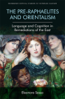 The Pre-Raphaelites and Orientalism: Language and Cognition in Remediations of the East (Edinburgh Critical Studies in Victorian Culture) Cover Image
