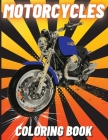 Motorcycles Coloring Book: Heavy Racing Motorbikes, Classic Retro, Dirt Bike and Sports Motorcycles to Color for Kids Cover Image