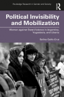 Political Invisibility and Mobilization: Women Against State Violence in Argentina, Yugoslavia, and Liberia (Routledge Research in Gender and Society) Cover Image