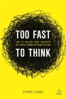 Too Fast to Think: How to Reclaim Your Creativity in a Hyper-Connected Work Culture Cover Image