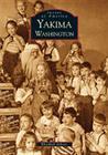 Yakima (Images of America (Arcadia Publishing)) Cover Image