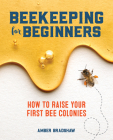 Beekeeping for Beginners: How to Raise Your First Bee Colonies Cover Image