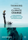 Thinking Through Climate Change: A Philosophy of Energy in the Anthropocene (Palgrave Studies in the Future of Humanity and Its Successor) Cover Image