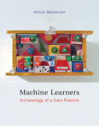 Machine Learners: Archaeology of a Data Practice Cover Image