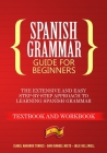 Spanish Grammar Guide for Beginners: The Extensive and Easy Step-by-Step Approach to Learning Spanish Grammar (Textbook and Workbook) Cover Image