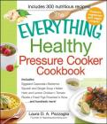 The Everything Healthy Pressure Cooker Cookbook: Includes Eggplant Caponata, Butternut Squash and Ginger Soup, Italian Herb and Lemon Chicken, Tomato Risotto, Fresh Figs Poached in Wine...and hundreds more! (Everything®) Cover Image