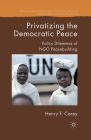 Privatizing the Democratic Peace: Policy Dilemmas of NGO Peacebuilding (Rethinking Peace and Conflict Studies) Cover Image