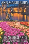 The Netherlands: Land Of My Dreams Cover Image