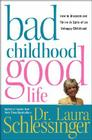 Bad Childhood---Good Life: How to Blossom and Thrive in Spite of an Unhappy Childhood Cover Image