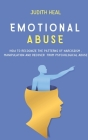 Emotional Abuse: How to Recognize the Patterns of Narcissism, Manipulation and Recover from Psychological Abuse Cover Image