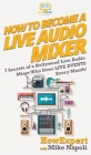 How to Become a Live Audio Mixer: 7 Secrets of a Hollywood Live Audio Mixer Who Does LIVE EVENTS Every Month! Cover Image