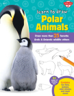 Learn to Draw Polar Animals: Draw more than 25 favorite Arctic and Antarctic wildlife critters Cover Image