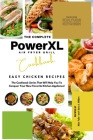 The Complete Power XL Air Fryer Grill Cookbook: Easy Chicken Recipes Cover Image
