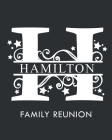 Hamilton Family Reunion: Personalized Last Name Monogram Letter H Family Reunion Guest Book, Sign In Book (Family Reunion Keepsakes) Cover Image